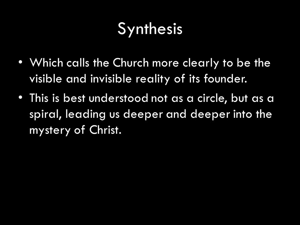 Synthesis Which calls the Church more clearly to be the visible and invisible reality of its founder.