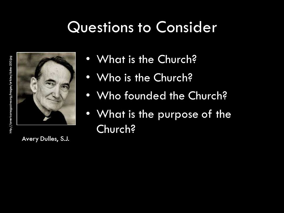 Questions to Consider What is the Church Who is the Church