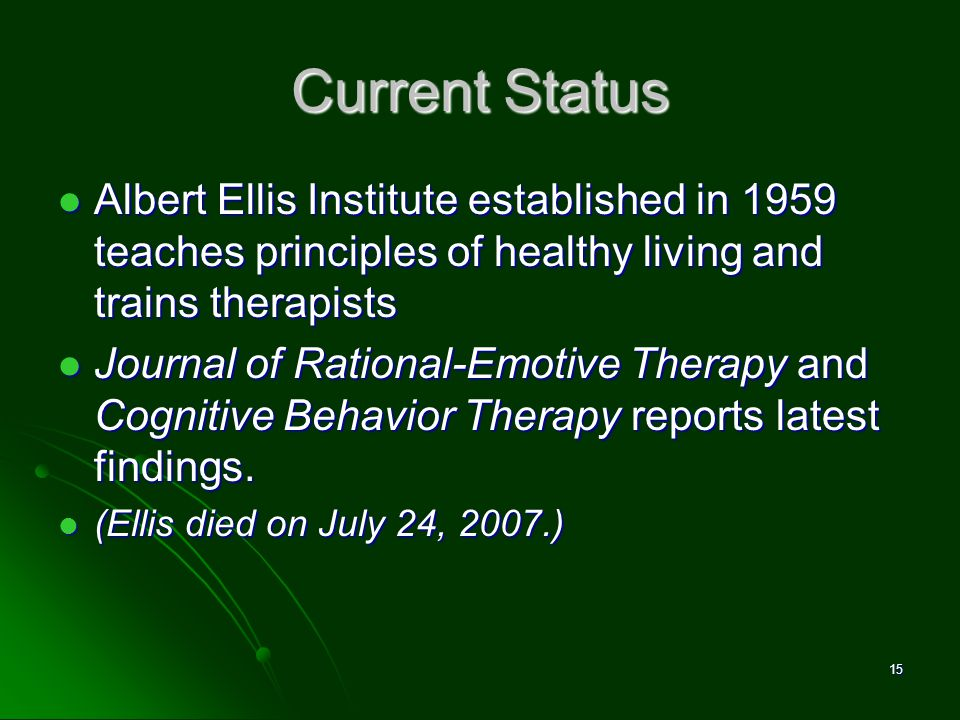 David M. Pittle, Ph.D. Current Status. Albert Ellis Institute established in 1959 teaches principles of healthy living and trains therapists.