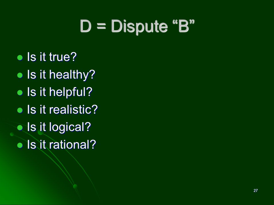 D = Dispute B Is it true Is it healthy Is it helpful