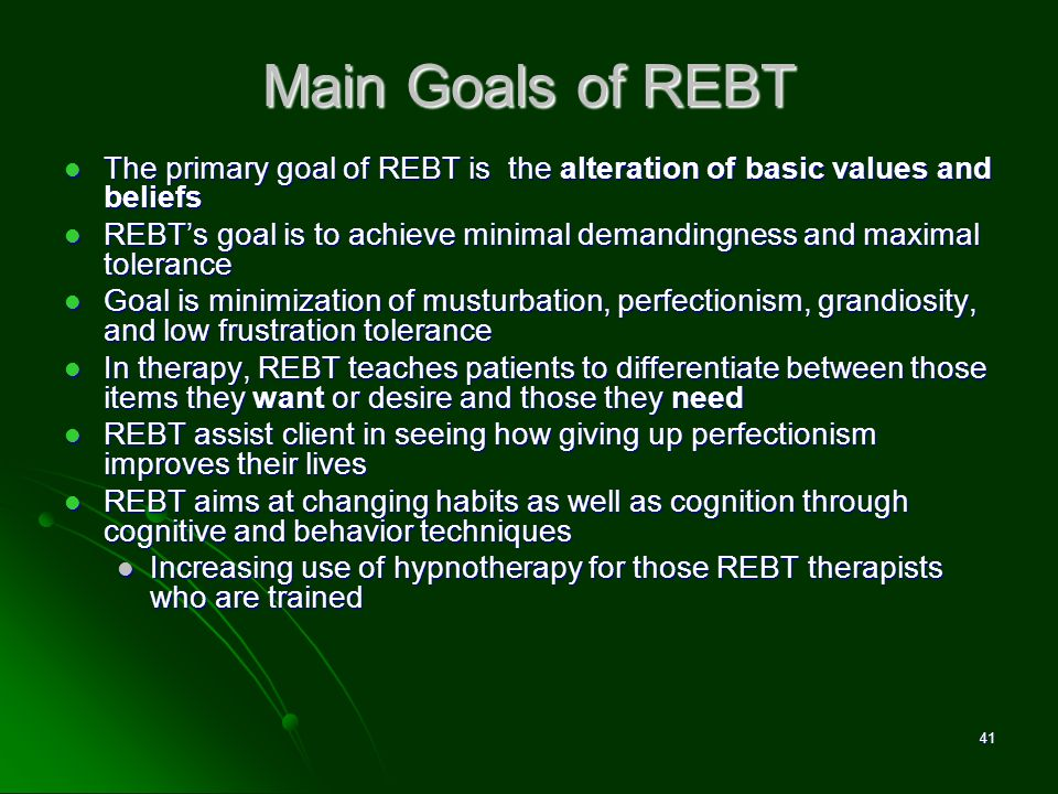 David M. Pittle, Ph.D. Main Goals of REBT. The primary goal of REBT is the alteration of basic values and beliefs.