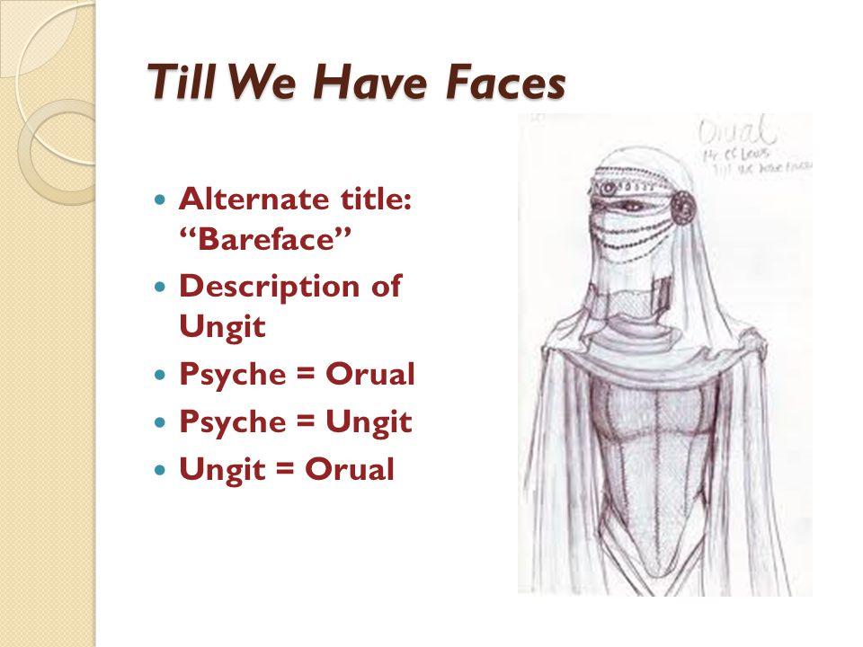 Till We Have Faces Alternate title: Bareface Description of Ungit