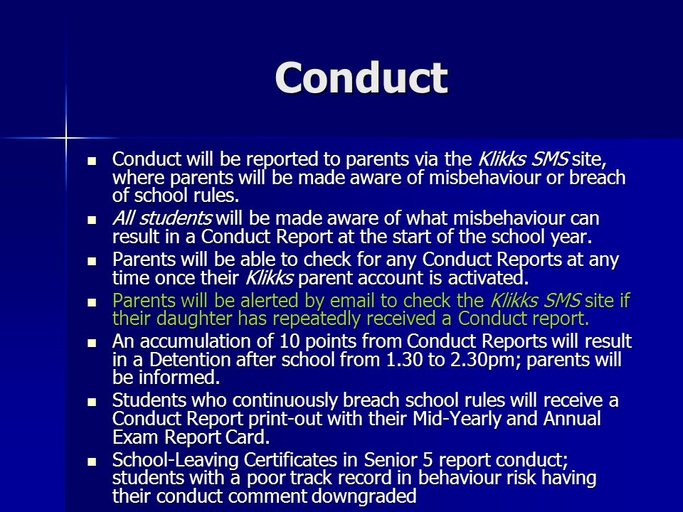 Conduct Conduct will be reported to parents via the Klikks SMS site, where parents will be made aware of misbehaviour or breach of school rules.