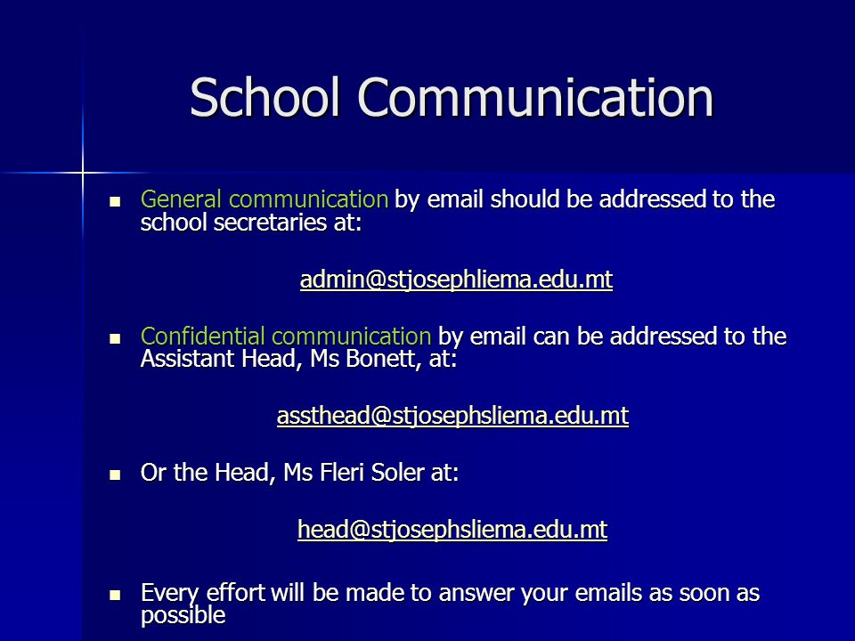School Communication General communication by email should be addressed to the school secretaries at: