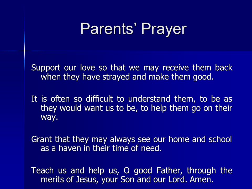 Parents' Prayer Support our love so that we may receive them back when they have strayed and make them good.