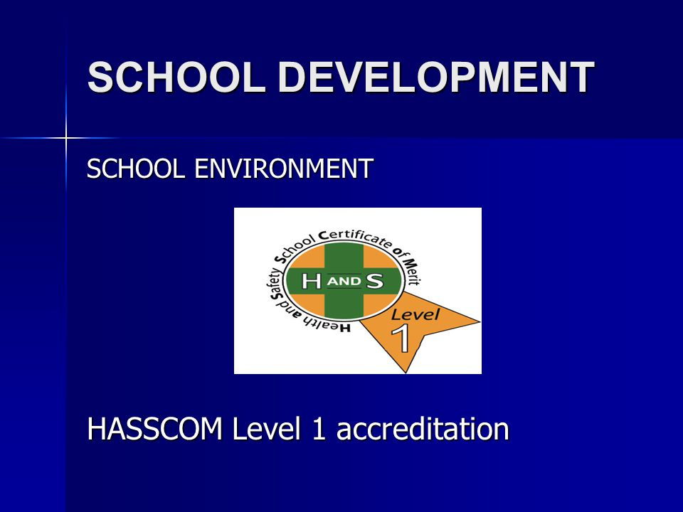SCHOOL DEVELOPMENT SCHOOL ENVIRONMENT HASSCOM Level 1 accreditation