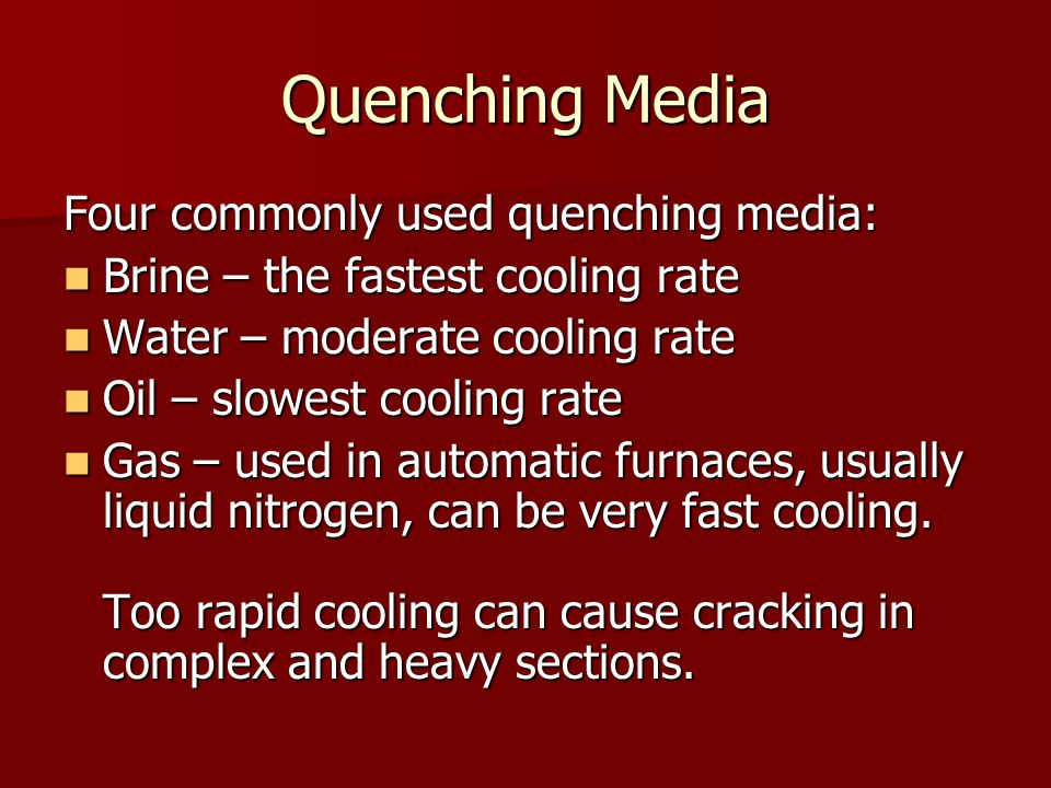 Quenching Media Four commonly used quenching media: