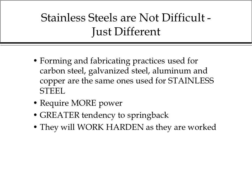 Stainless Steels are Not Difficult - Just Different