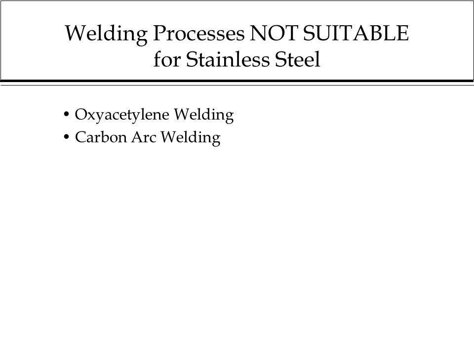 Welding Processes NOT SUITABLE for Stainless Steel