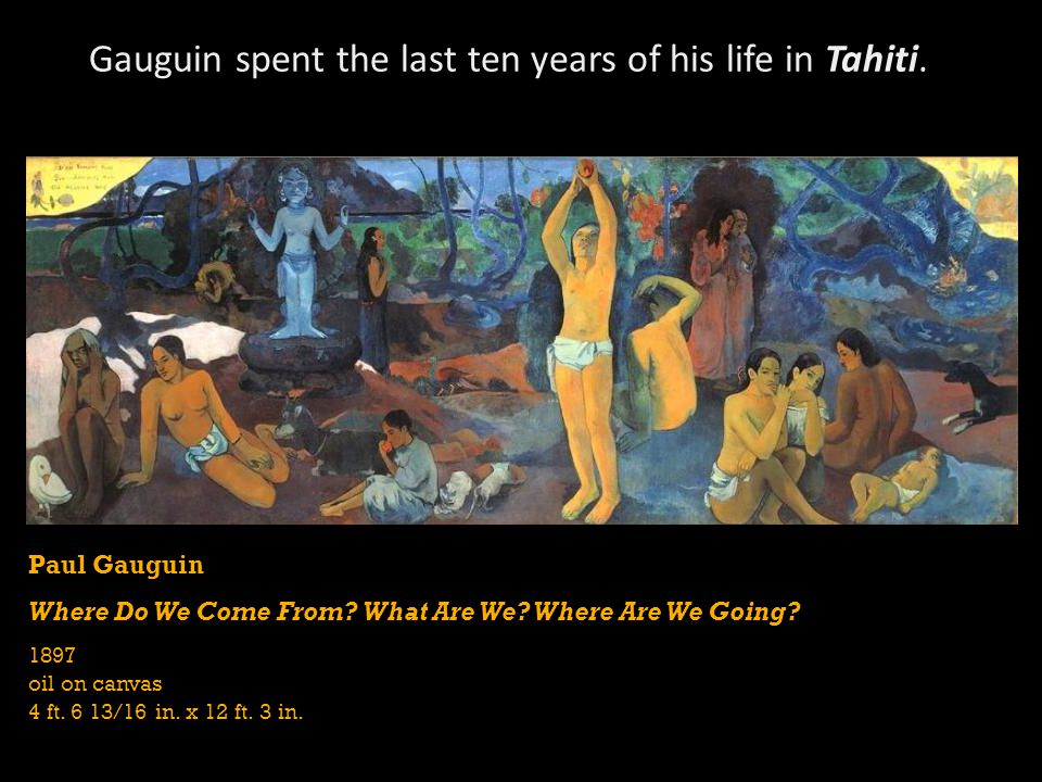 Gauguin spent the last ten years of his life in Tahiti.
