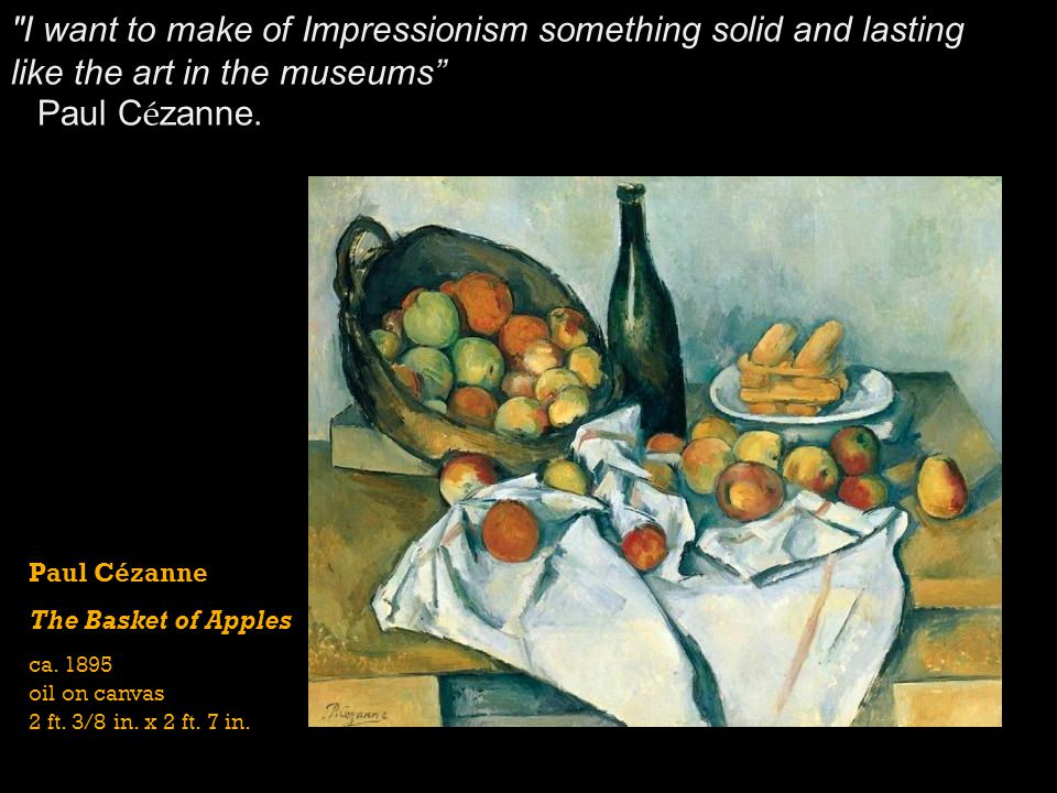 I want to make of Impressionism something solid and lasting like the art in the museums