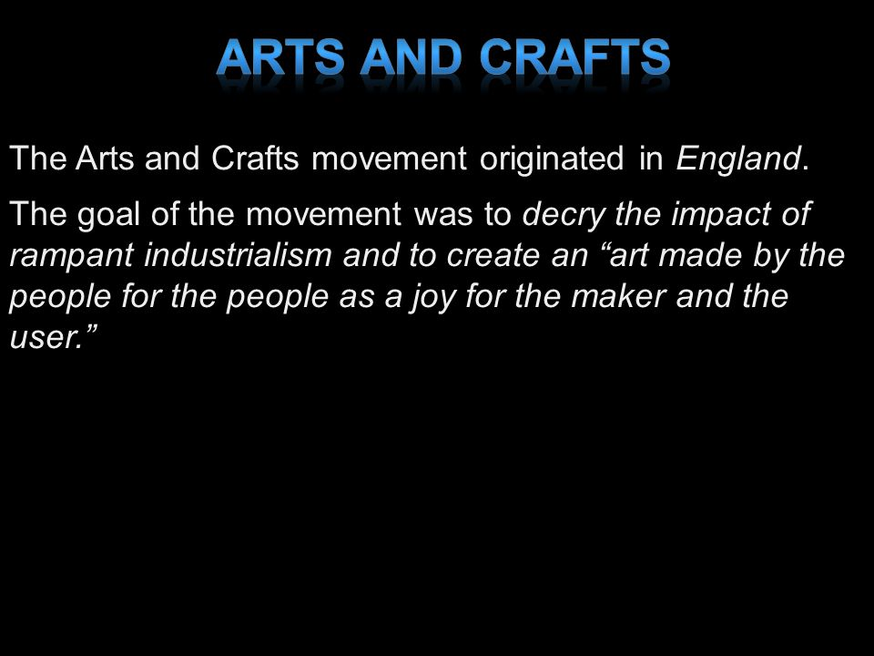 Arts and Crafts The Arts and Crafts movement originated in England.