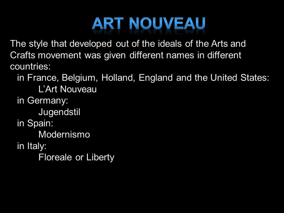 Art Nouveau The style that developed out of the ideals of the Arts and Crafts movement was given different names in different countries: