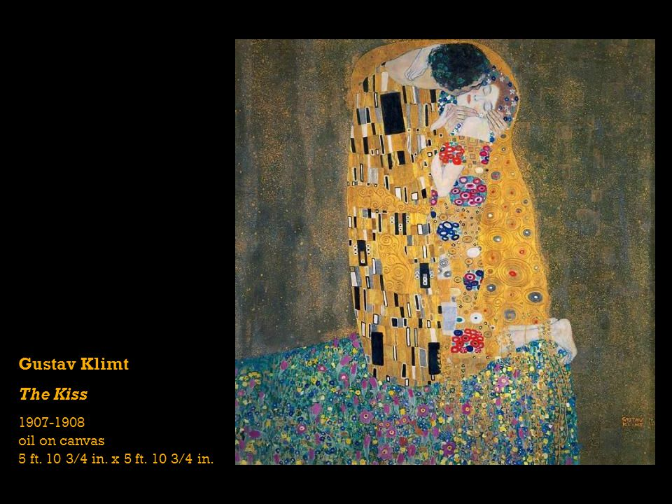 Gustav Klimt The Kiss 1907-1908 oil on canvas 5 ft. 10 3/4 in. x 5 ft. 10 3/4 in.