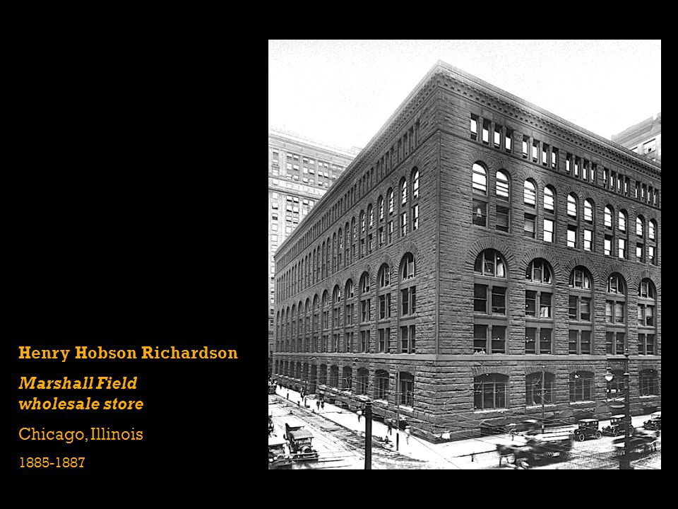 Henry Hobson Richardson Marshall Field wholesale store
