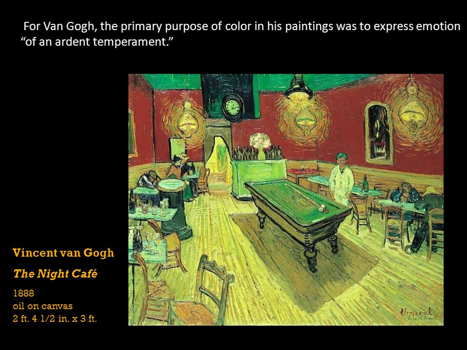 For Van Gogh, the primary purpose of color in his paintings was to express emotion of an ardent temperament.