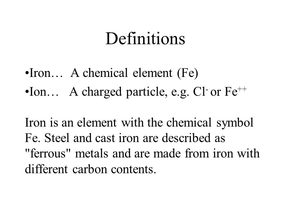 Definitions Iron… A chemical element (Fe)