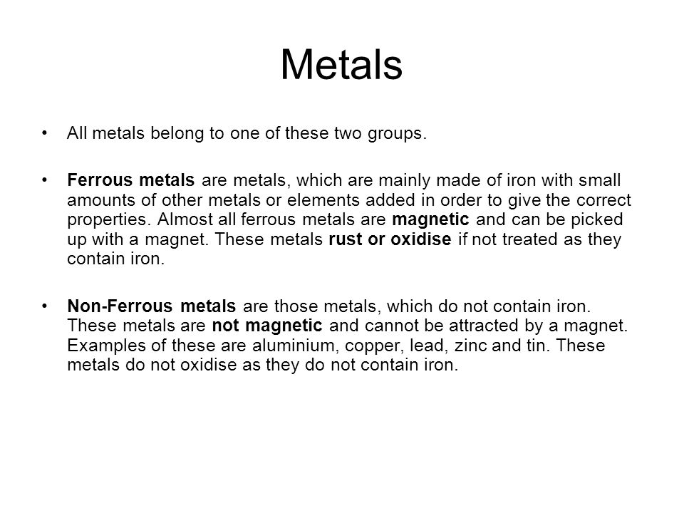 Metals All metals belong to one of these two groups.