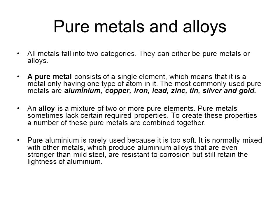 Pure metals and alloys All metals fall into two categories. They can either be pure metals or alloys.