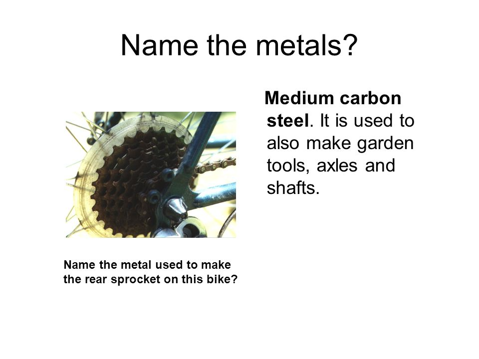 Name the metals Medium carbon steel. It is used to also make garden tools, axles and shafts. Name the metal used to make.