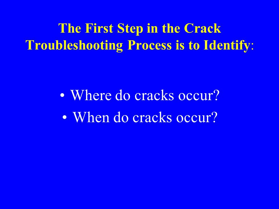 The First Step in the Crack Troubleshooting Process is to Identify: