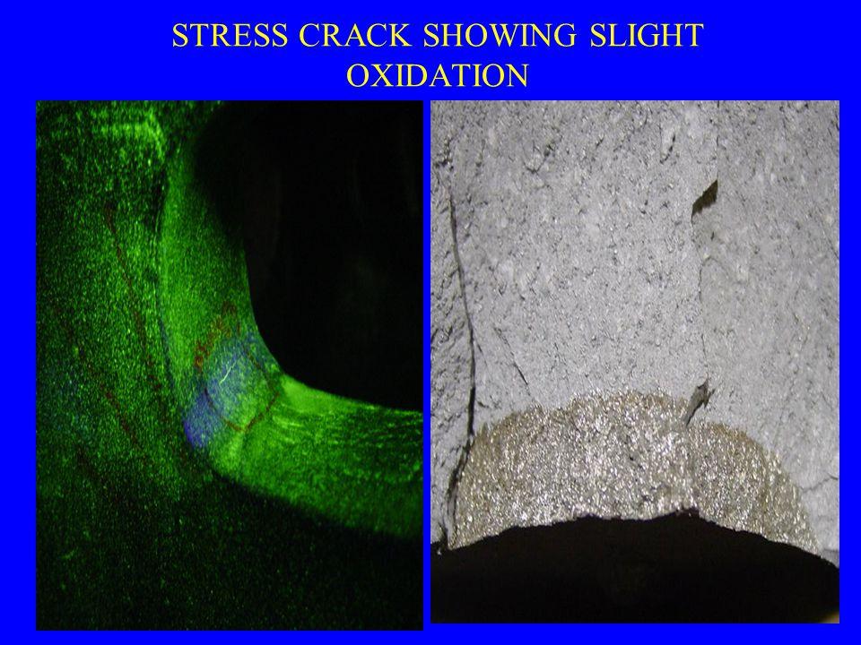 STRESS CRACK SHOWING SLIGHT OXIDATION