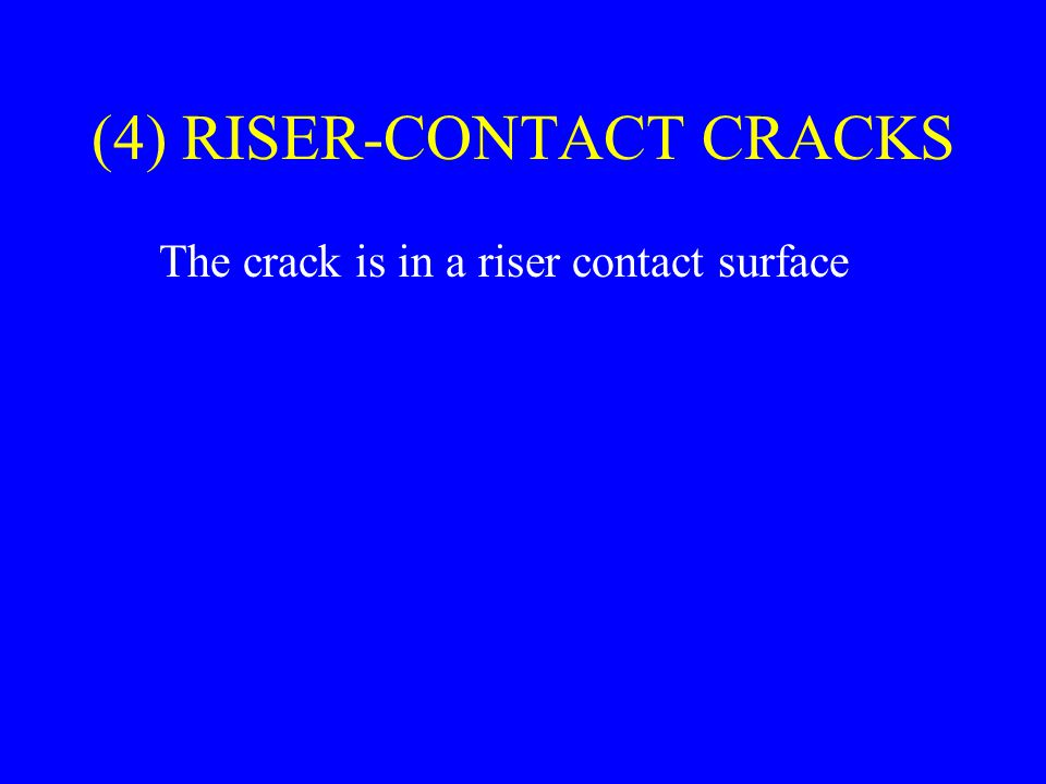(4) RISER-CONTACT CRACKS