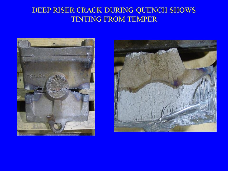 DEEP RISER CRACK DURING QUENCH SHOWS TINTING FROM TEMPER