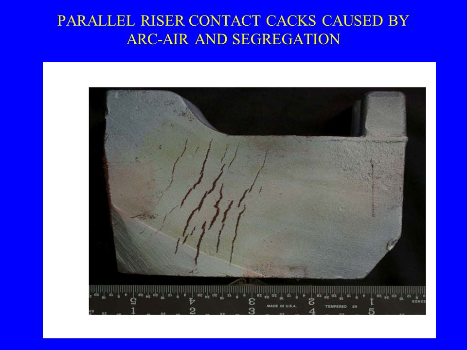 PARALLEL RISER CONTACT CACKS CAUSED BY ARC-AIR AND SEGREGATION