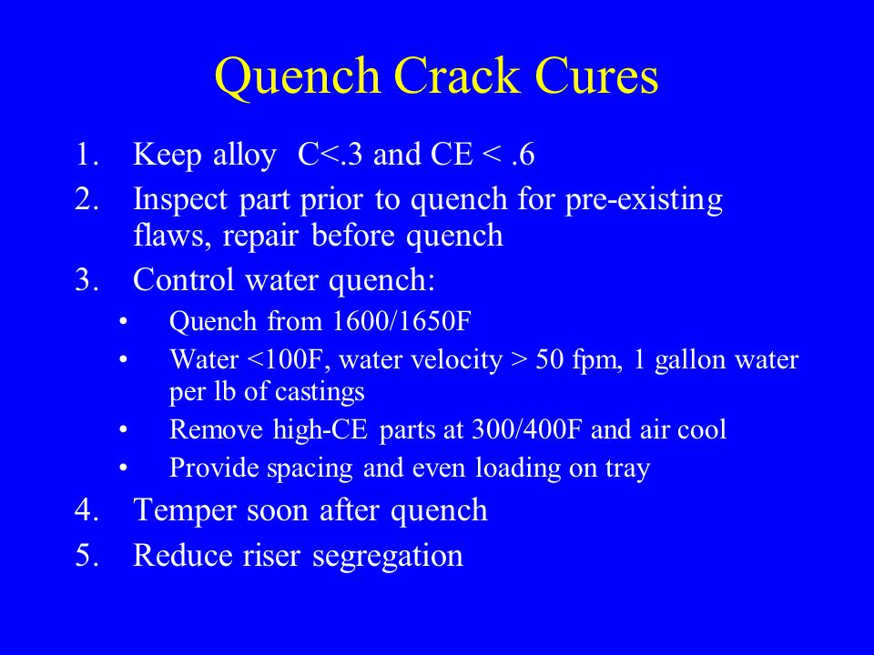 Quench Crack Cures Keep alloy C<.3 and CE < .6