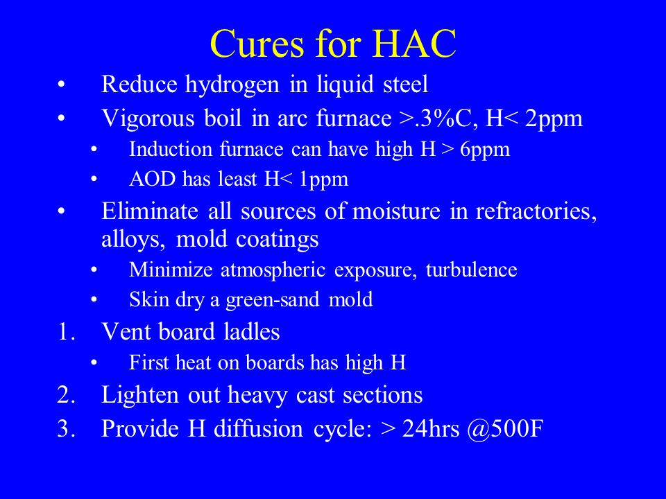 Cures for HAC Reduce hydrogen in liquid steel