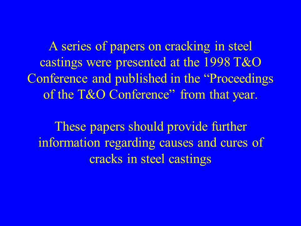 A series of papers on cracking in steel castings were presented at the 1998 T&O Conference and published in the Proceedings of the T&O Conference from that year.