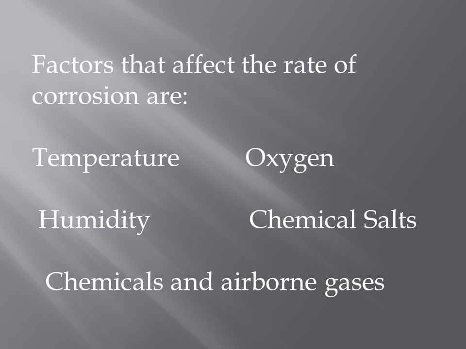 Factors that affect the rate of corrosion are: