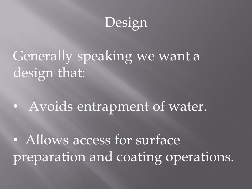 Design Generally speaking we want a design that: Avoids entrapment of water.