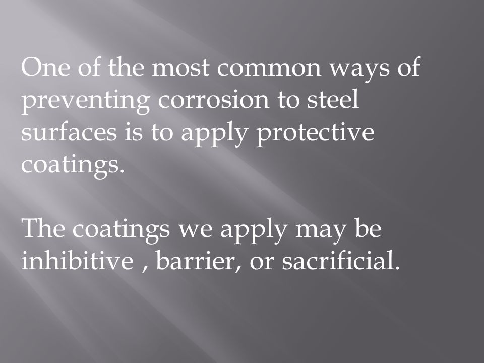 One of the most common ways of preventing corrosion to steel surfaces is to apply protective coatings.