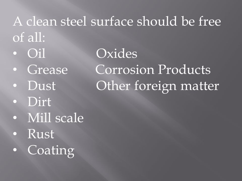 A clean steel surface should be free of all: