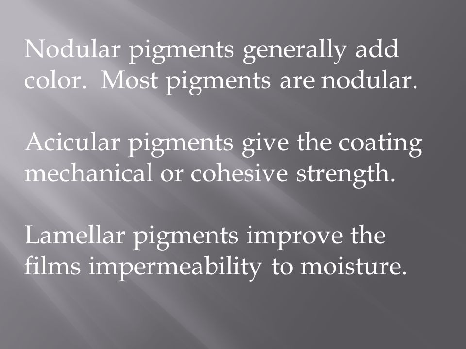 Nodular pigments generally add color. Most pigments are nodular.