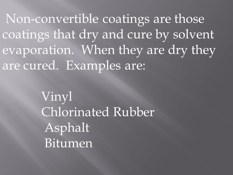 Non-convertible coatings are those coatings that dry and cure by solvent evaporation. When they are dry they are cured. Examples are: