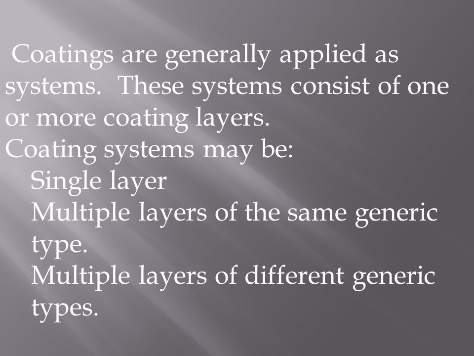 Coatings are generally applied as systems