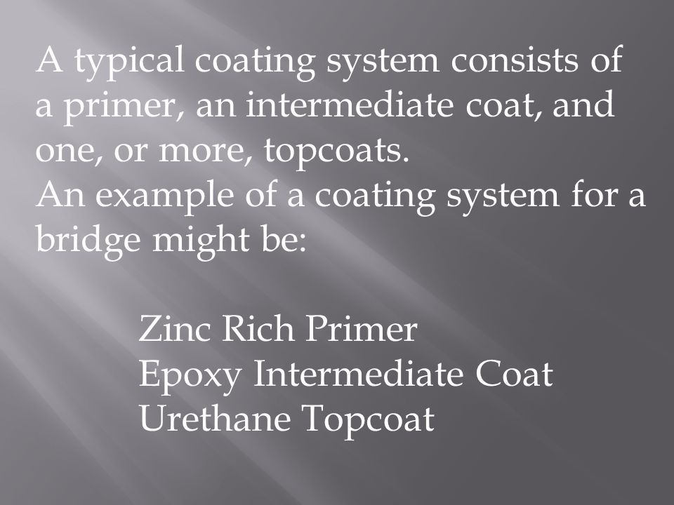 A typical coating system consists of a primer, an intermediate coat, and one, or more, topcoats.