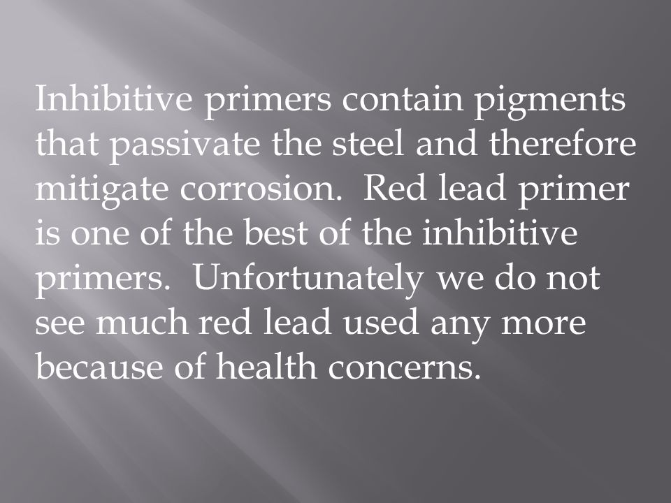 Inhibitive primers contain pigments that passivate the steel and therefore mitigate corrosion.