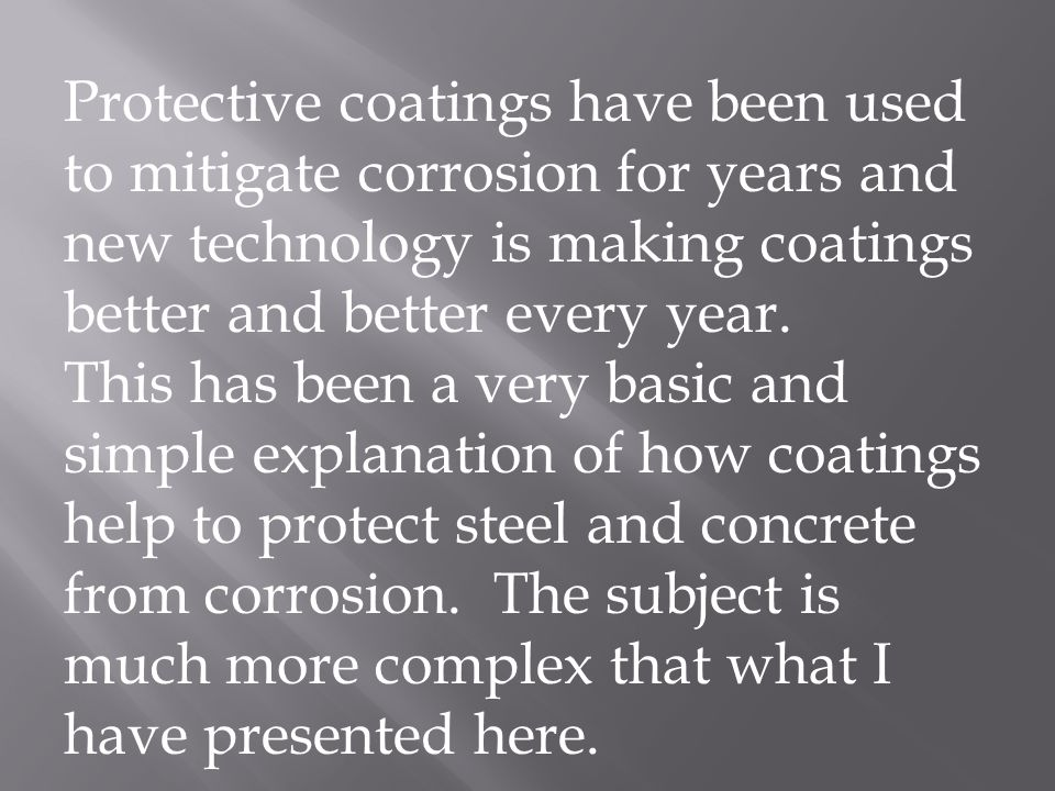 Protective coatings have been used to mitigate corrosion for years and new technology is making coatings better and better every year.