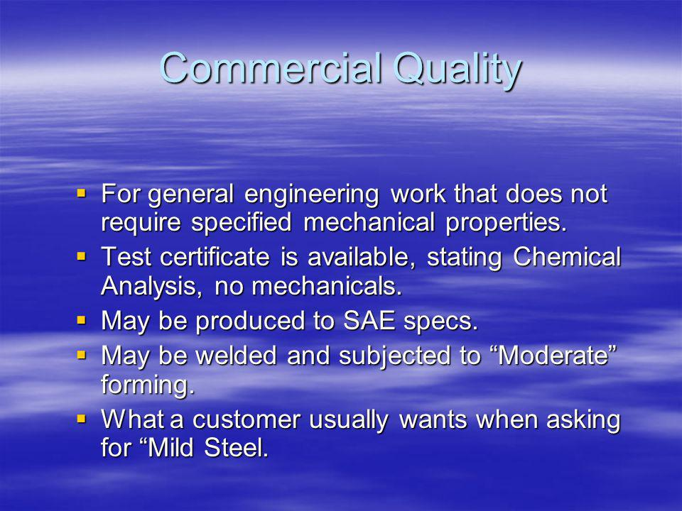 Commercial Quality For general engineering work that does not require specified mechanical properties.
