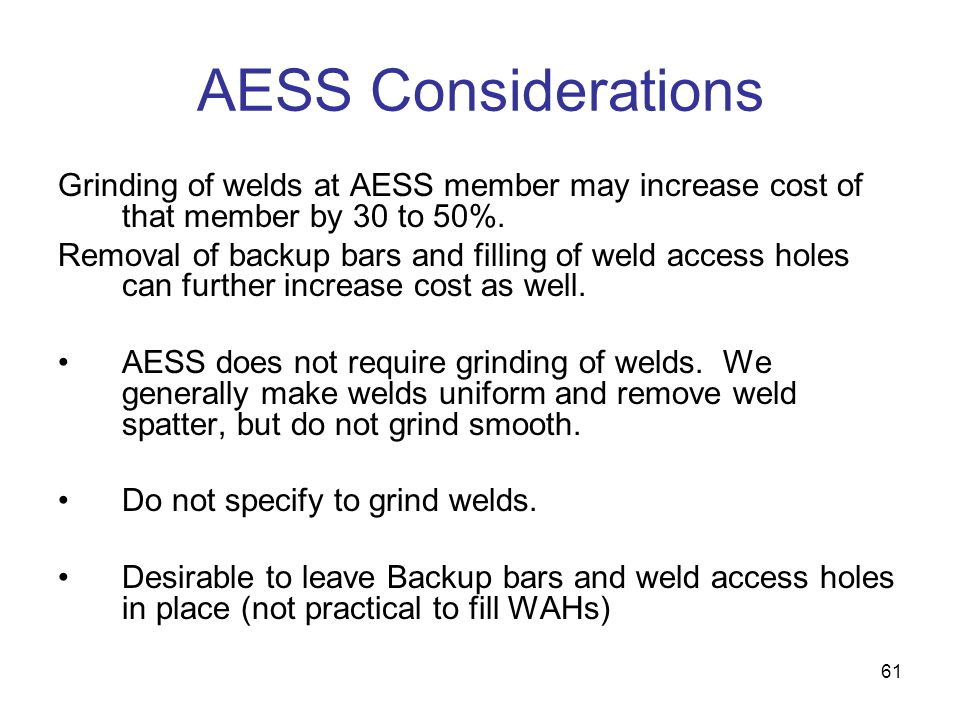 AESS Considerations Grinding of welds at AESS member may increase cost of that member by 30 to 50%.