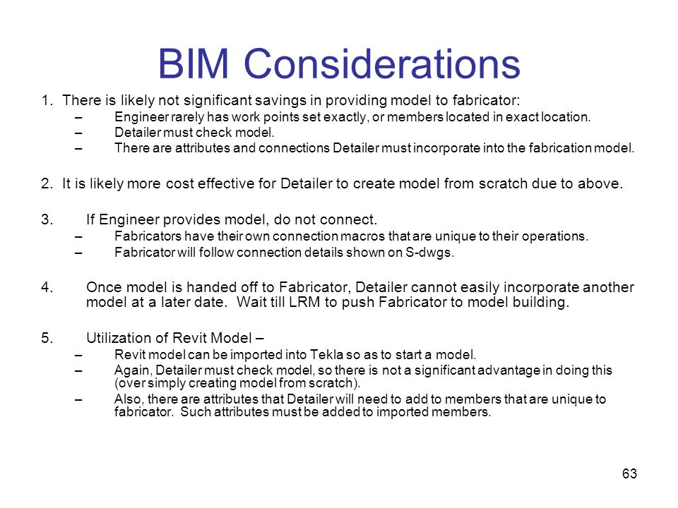 BIM Considerations 1. There is likely not significant savings in providing model to fabricator: