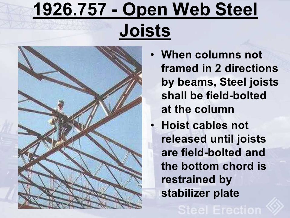 1926.757 - Open Web Steel Joists When columns not framed in 2 directions by beams, Steel joists shall be field-bolted at the column.
