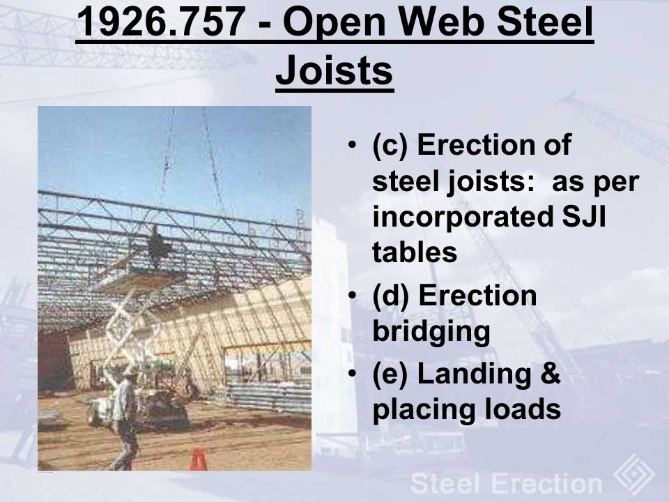 Open Web Steel Joists (c) Erection of steel joists: as per incorporated SJI tables. (d) Erection bridging.