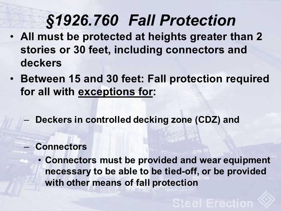 §1926.760 Fall Protection All must be protected at heights greater than 2 stories or 30 feet, including connectors and deckers.