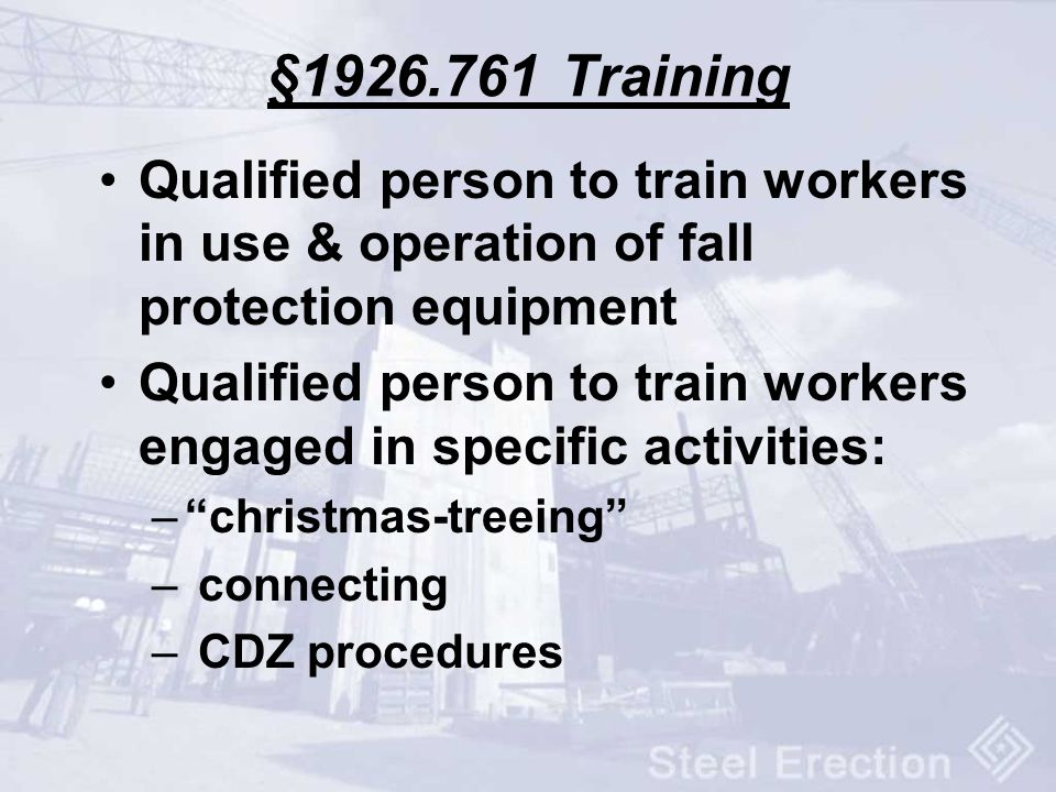 § Training Qualified person to train workers in use & operation of fall protection equipment.