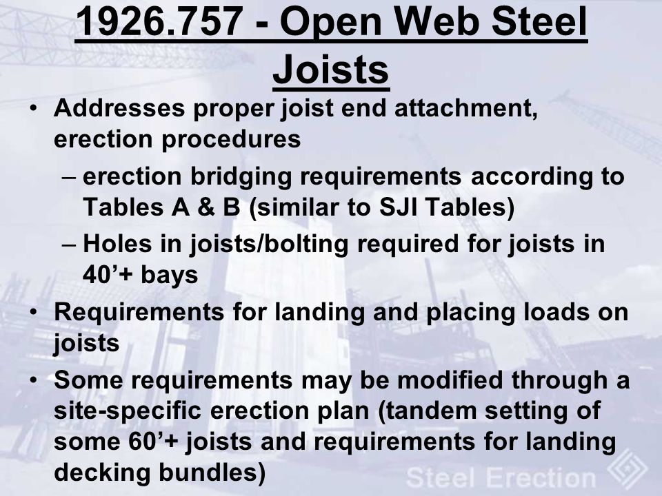 1926.757 - Open Web Steel Joists Addresses proper joist end attachment, erection procedures.